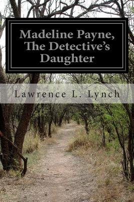 Madeline Payne, the Detective's Daughter (Paperback): Lawrence L Lynch