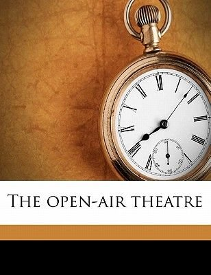 The Open-Air Theatre (Paperback): Sheldon Cheney