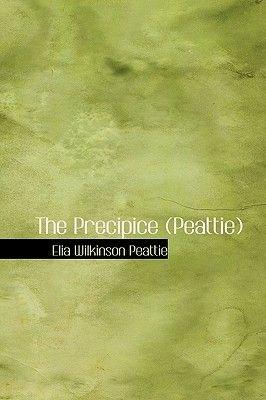 The Precipice (Peattie) (Hardcover): Elia Wilkinson Peattie