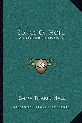 Songs of Hope - And Other Poems (1913) and Other Poems (1913) (Paperback): Emma Tharpe Hale