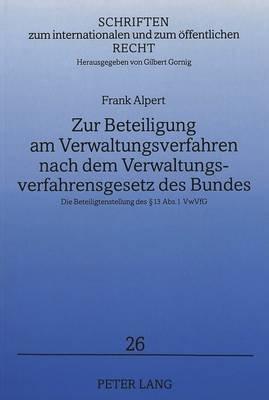 Zur Beteiligung Am Verwaltungsverfahren Nach Dem Verwaltungsverfahrensgesetz Des Bundes - Die Beteiligtenstellung Des 13 ABS. 1...