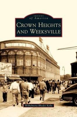 Crown Heights and Weeksville (Hardcover): Wilhelmena Rhodes Kelly