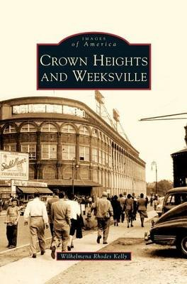 Crown Heights and Weeksville (Hardcover): Wilhelmena Rhodes Kelly