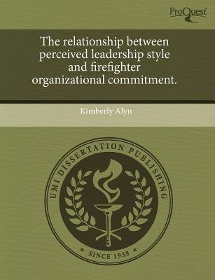 The Relationship Between Perceived Leadership Style and Firefighter Organizational Commitment (Paperback): Kimberly Alyn