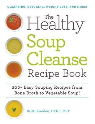 The Healthy Soup Cleanse Recipe Book - 200+ Easy Souping Recipes from Bone Broth to Vegetable Soup (Electronic book text):...