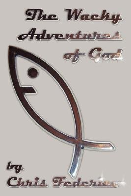 The Wacky Adventures of God (Paperback): Chris Federico