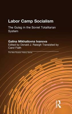 Labor Camp Socialism: The Gulag in the Soviet Totalitarian System - The Gulag in the Soviet Totalitarian System (Hardcover):...