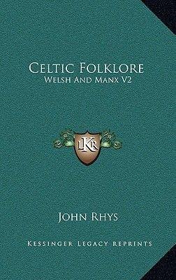 Celtic Folklore - Welsh and Manx V2 (Hardcover): John Rhys