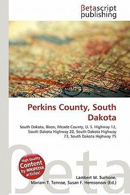 Perkins County, South Dakota (Paperback): Lambert M. Surhone, Miriam T. Timpledon, Susan F. Marseken