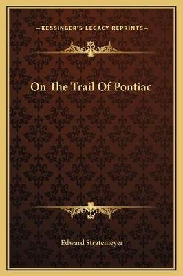 On the Trail of Pontiac (Hardcover): Edward Stratemeyer