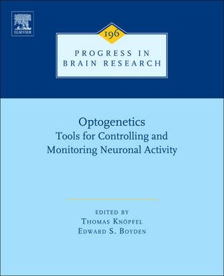 Optogenetics, Volume 196 - Tools for Controlling and Monitoring Neuronal Activity (Hardcover): Thomas Knopfel, Edward S Boyden
