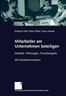 Mitarbeiter Am Unternehmen Beteiligen - Modelle, Wirkungen, Praxisbeispiele. Mit Musterformularen (German, Paperback, 2003...