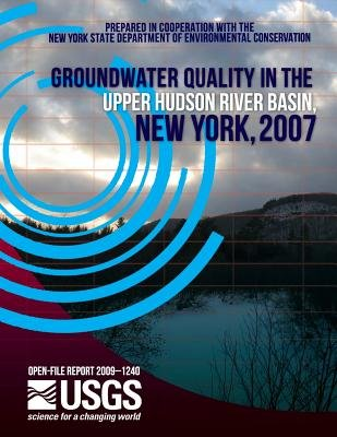 Groundwater Quality in the Upper Hudson River Basin, New York, 2007 (Paperback): U.S. Department of the Interior