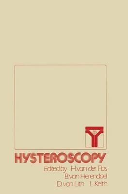 Hysteroscopy - 1st European Symposium : Papers (Hardcover, 1983 ed.): Harry Van Der Pas, Bruno Van Herendael, L.G. Keith