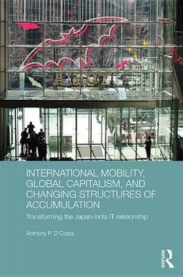 International Mobility, Global Capitalism, and Changing Structures of Accumulation - Transforming the Japan-India IT...
