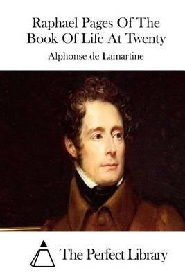 Raphael Pages of the Book of Life at Twenty (Paperback): Alphonse De Lamartine