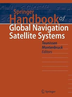 Springer Handbook of Global Navigation Satellite Systems (Hardcover, 1st ed. 2017): Peter Teunissen, Oliver Montenbruck