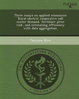 Three Essays on Applied Economics: Rural Electric Cooperative Call Center Demand (Paperback): Taeyoon Kim