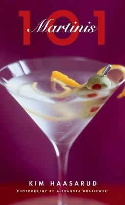 101 Martinis (Electronic book text): Kim Haasarud, Alexandra Grablewski