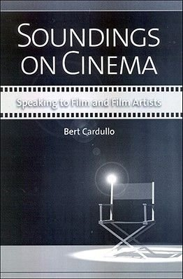 Soundings on Cinema (Hardcover): Bert Cardullo
