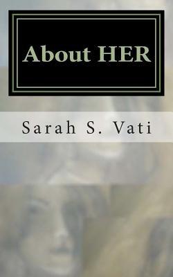 About Her (Paperback): Sarah S. Vati