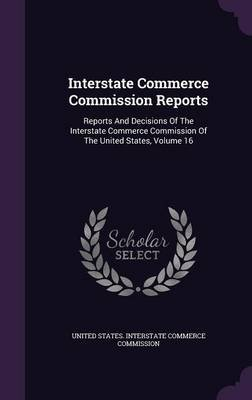 Interstate Commerce Commission Reports - Reports and Decisions of the Interstate Commerce Commission of the United States,...