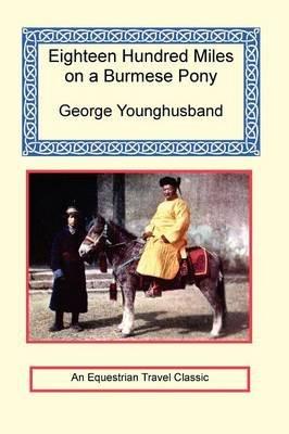 1800 Miles on a Burmese Pony (Paperback): George John Younghusband
