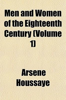 Men and Women of the Eighteenth Century (Volume 1) (Paperback): Arsaune Houssaye, Arsene Houssaye
