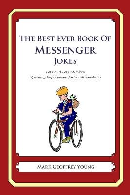 The Best Ever Book of Messenger Jokes - Lots and Lots of Jokes Specially Repurposed for You-Know-Who (Paperback): Mark Geoffrey...