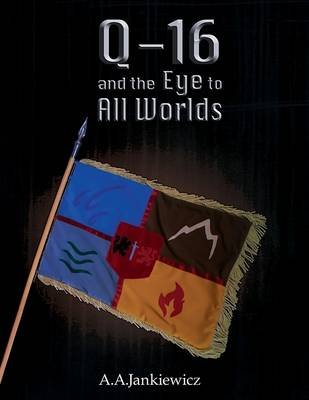 Q-16 and the Eye to All Worlds (Electronic book text): A a Jankiewicz