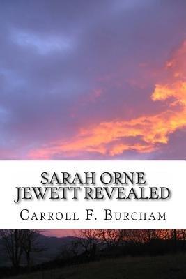 Sarah Orne Jewett Revealed (Paperback): MR Carroll F. Burcham