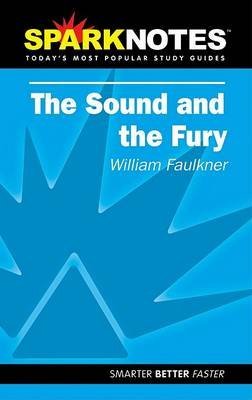 The Sound and the Fury (SparkNotes Literature Guide) (Paperback, Study Guide ed.): William Faulkner, Spark Notes