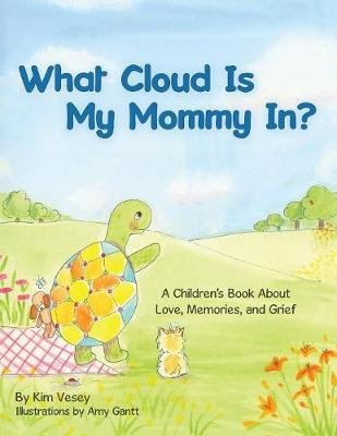 What Cloud Is My Mommy In? - A Children's Book about Love, Memories, and Grief (Paperback): Kim Vesey