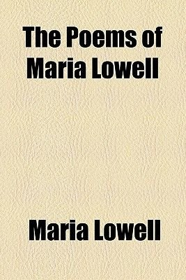The Poems of Maria Lowell (Paperback): Maria Lowell