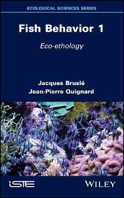 Fish Behavior 1 - Eco-ethology (Hardcover): Jacques Brusle, Jean-Pierre Quignard