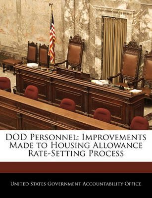 Dod Personnel - Improvements Made to Housing Allowance Rate-Setting Process (Paperback): United States Government Accountability