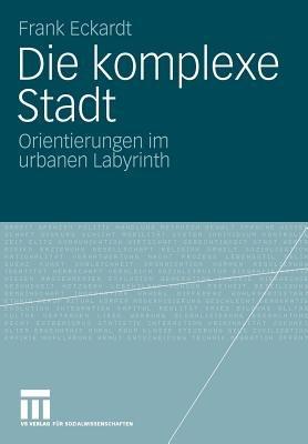 Die Komplexe Stadt - Orientierungen Im Urbanen Labyrinth (German, Paperback, 2009): Frank Eckardt