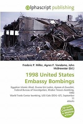 1998 United States Embassy Bombings (Paperback): Frederic P. Miller, Agnes F. Vandome, John McBrewster