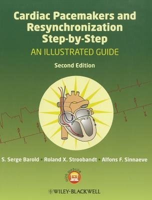 Cardiac Pacemakers and Resynchronization Step by Step - An Illustrated Guide (Paperback, 2nd Edition): S.Serge Barold, Roland...