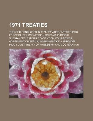 1971 Treaties - Treaties Concluded in 1971, Treaties Entered Into Force in 1971, Convention on Psychotropic Substances, Ramsar...