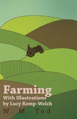 Farming with Illustrations by Lucy Kemp-Welch (Paperback): W M Tod, Lucy Kemp- Welch