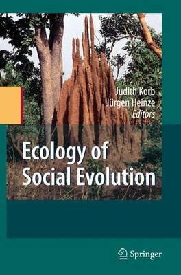 Ecology of Social Evolution (Paperback, 1st ed. Softcover of orig. ed. 2008): Judith Korb, Jurgen Heinze