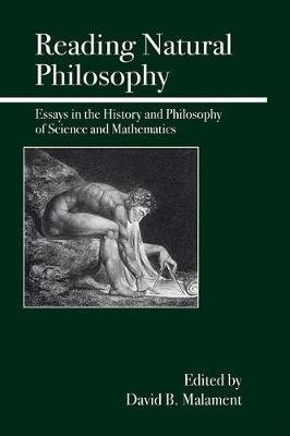 Reading Natural Philosophy - Essays in the History and Philosophy of Science and Mathematics (Paperback): David B. Malament