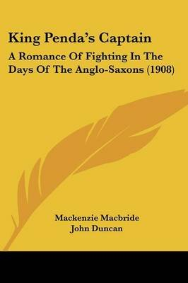 King Penda's Captain - A Romance of Fighting in the Days of the Anglo-Saxons (1908) (Paperback): Mackenzie MacBride