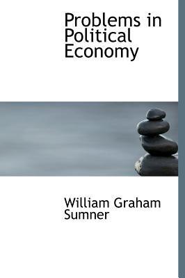 Problems in Political Economy (Hardcover): William Graham Sumner
