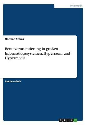 Benutzerorientierung in Grossen Informationssystemen. Hyperraum Und Hypermedia (German, Paperback): Norman Stams