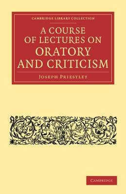 A Course of Lectures on Oratory and Criticism (Paperback): Joseph Priestley