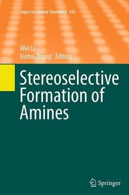 Stereoselective Formation of Amines (Paperback, Softcover reprint of the original 1st ed. 2014): Wei Li, Xumu Zhang