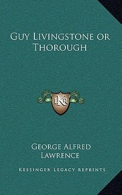 Guy Livingstone or Thorough (Hardcover): George A Lawrence