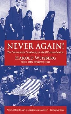 Never Again! - The Government Conspiracy in the JFK Assassination (Paperback): Harold Weisberg